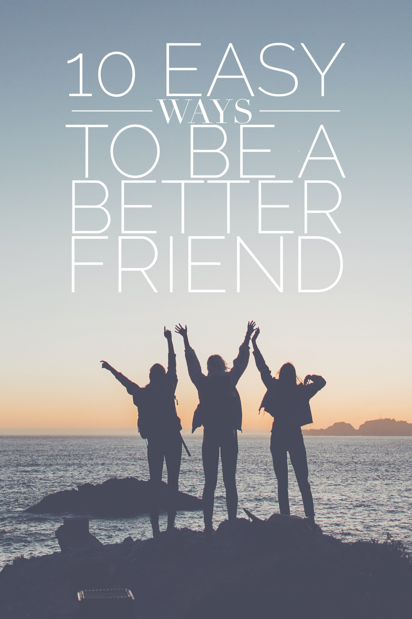 10 Easy Ways to Be a Better Friend